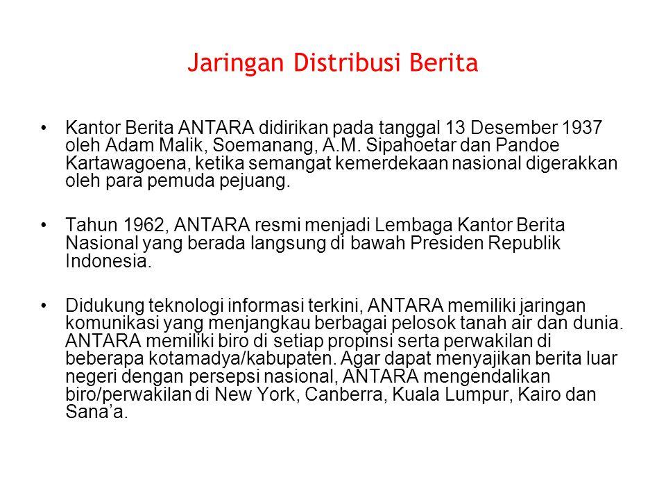 Jaringan Distribusi Berita Kantor Berita ANTARA didirikan pada tanggal 13 Desember 1937 oleh Adam Malik, Soemanang, A.M. Sipahoetar dan Pandoe Kartawa