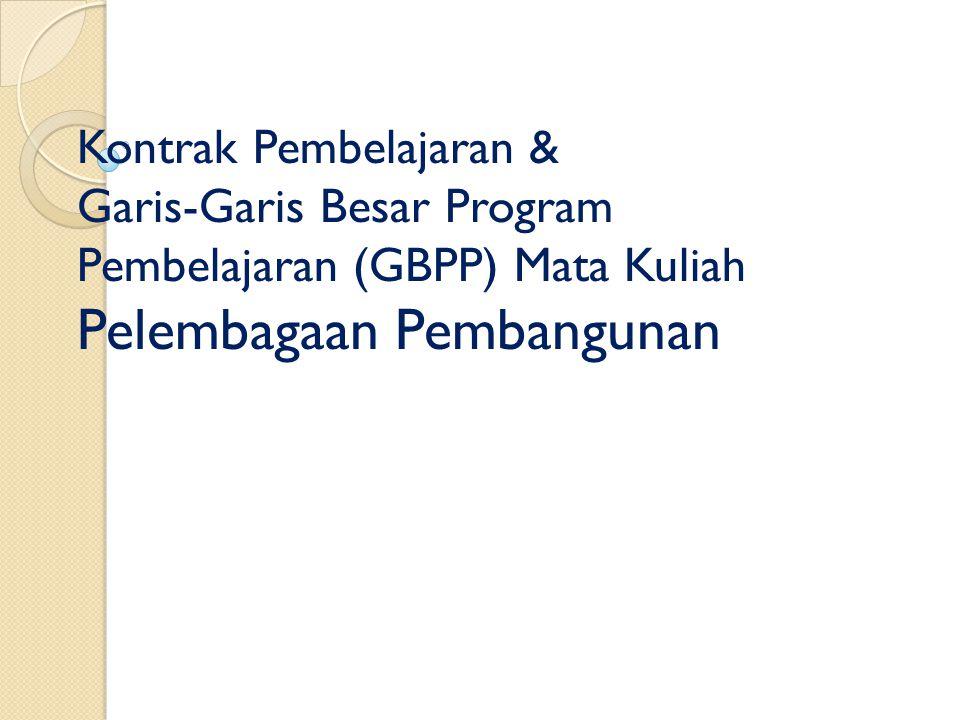 Kontrak Pembelajaran & Garis-Garis Besar Program Pembelajaran (GBPP) Mata Kuliah Pelembagaan Pembangunan