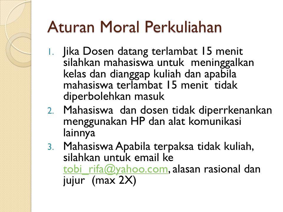 Aturan Moral Perkuliahan 1. Jika Dosen datang terlambat 15 menit silahkan mahasiswa untuk meninggalkan kelas dan dianggap kuliah dan apabila mahasiswa