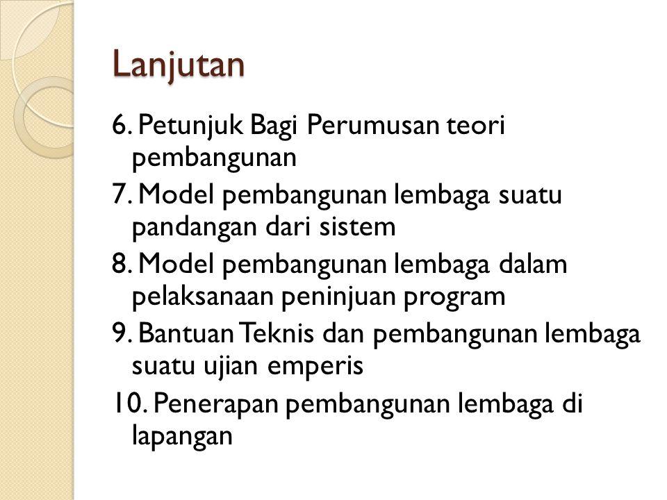 Lanjutan 6.Petunjuk Bagi Perumusan teori pembangunan 7.