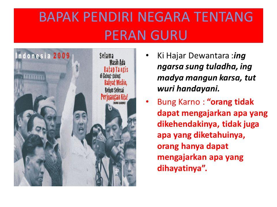 """BAPAK PENDIRI NEGARA TENTANG PERAN GURU Ki Hajar Dewantara :ing ngarsa sung tuladha, ing madya mangun karsa, tut wuri handayani. Bung Karno : """"orang t"""
