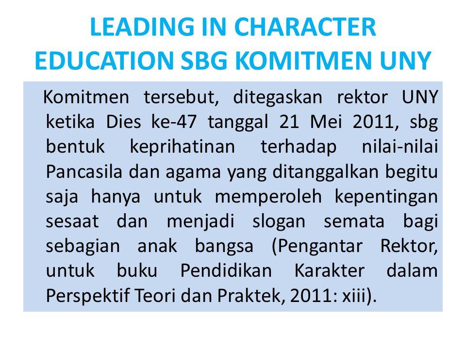 LEADING IN CHARACTER EDUCATION SBG KOMITMEN UNY Komitmen tersebut, ditegaskan rektor UNY ketika Dies ke-47 tanggal 21 Mei 2011, sbg bentuk keprihatina