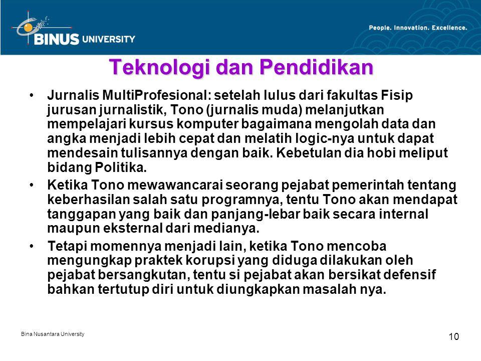 Bina Nusantara University 10 Teknologi dan Pendidikan Jurnalis MultiProfesional: setelah lulus dari fakultas Fisip jurusan jurnalistik, Tono (jurnalis muda) melanjutkan mempelajari kursus komputer bagaimana mengolah data dan angka menjadi lebih cepat dan melatih logic-nya untuk dapat mendesain tulisannya dengan baik.