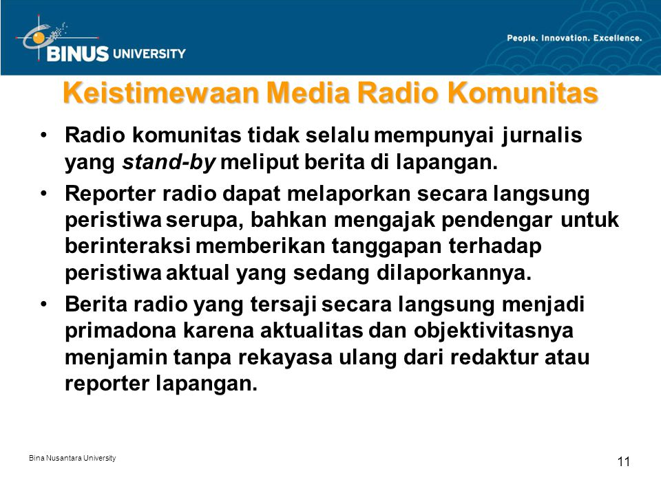 Bina Nusantara University 11 Keistimewaan Media Radio Komunitas Radio komunitas tidak selalu mempunyai jurnalis yang stand-by meliput berita di lapangan.