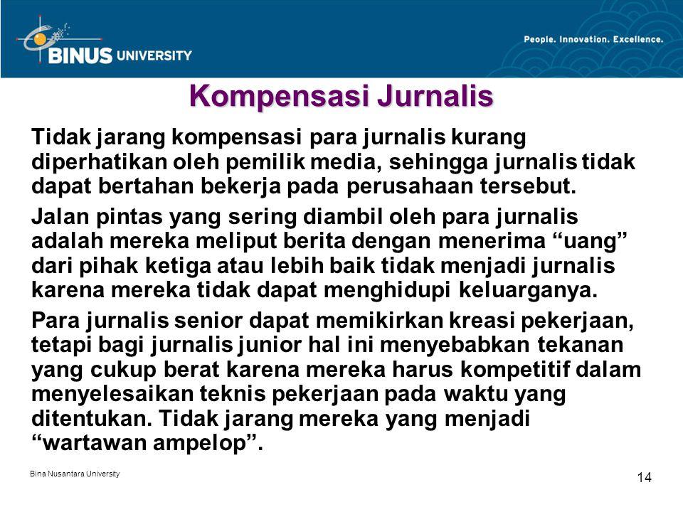 Bina Nusantara University 14 Kompensasi Jurnalis Tidak jarang kompensasi para jurnalis kurang diperhatikan oleh pemilik media, sehingga jurnalis tidak dapat bertahan bekerja pada perusahaan tersebut.