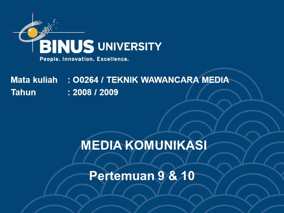 MEDIA KOMUNIKASI Pertemuan 9 & 10 Mata kuliah: O0264 / TEKNIK WAWANCARA MEDIA Tahun : 2008 / 2009
