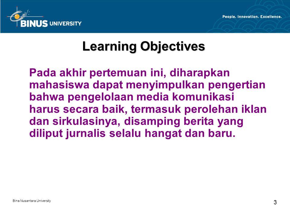 Bina Nusantara University 3 Learning Objectives Pada akhir pertemuan ini, diharapkan mahasiswa dapat menyimpulkan pengertian bahwa pengelolaan media komunikasi harus secara baik, termasuk perolehan iklan dan sirkulasinya, disamping berita yang diliput jurnalis selalu hangat dan baru.