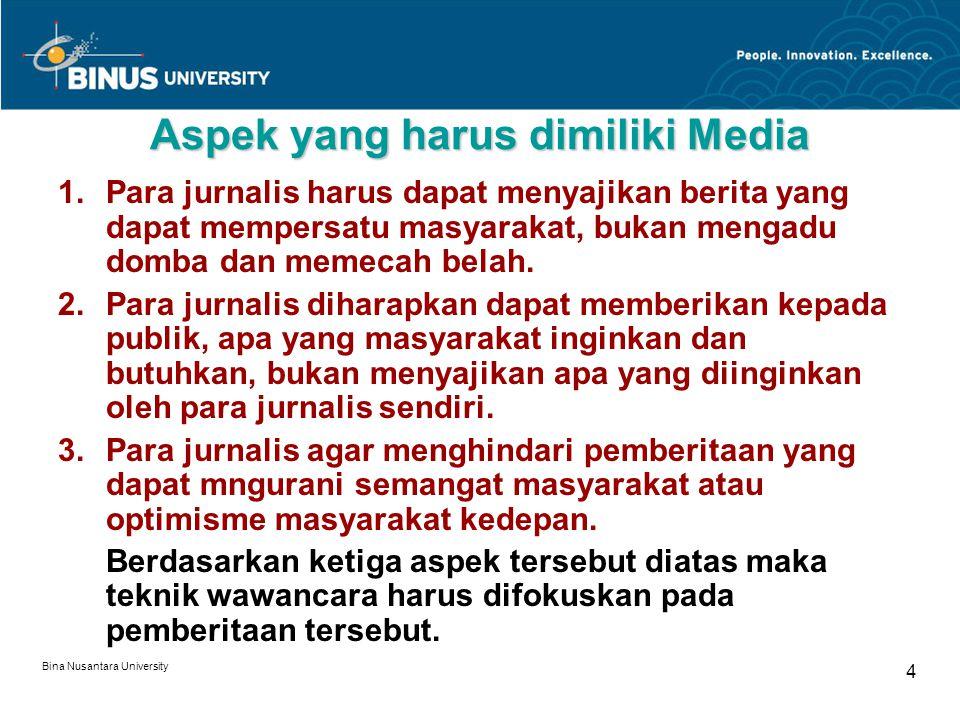 Bina Nusantara University 4 Aspek yang harus dimiliki Media 1.Para jurnalis harus dapat menyajikan berita yang dapat mempersatu masyarakat, bukan mengadu domba dan memecah belah.