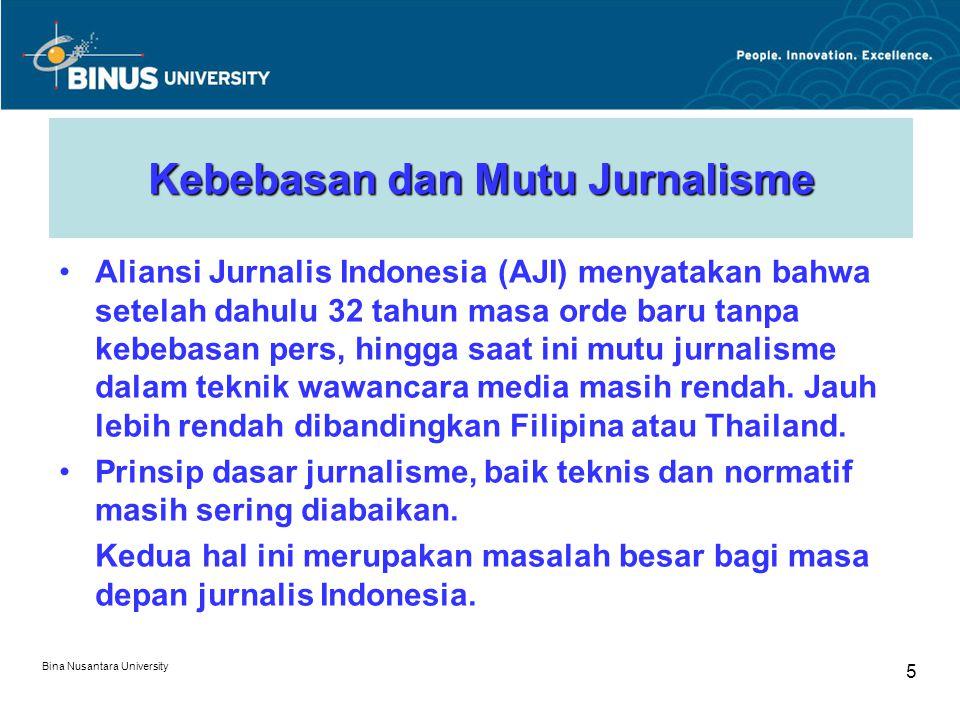 Bina Nusantara University 5 Kebebasan dan Mutu Jurnalisme Aliansi Jurnalis Indonesia (AJI) menyatakan bahwa setelah dahulu 32 tahun masa orde baru tanpa kebebasan pers, hingga saat ini mutu jurnalisme dalam teknik wawancara media masih rendah.