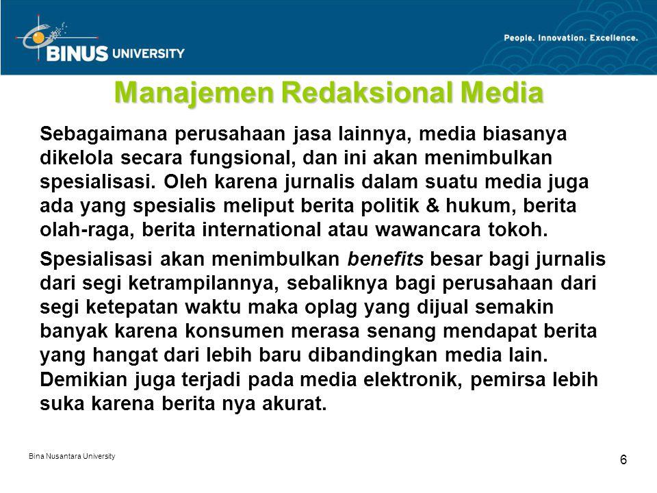 Bina Nusantara University 6 Manajemen Redaksional Media Sebagaimana perusahaan jasa lainnya, media biasanya dikelola secara fungsional, dan ini akan menimbulkan spesialisasi.
