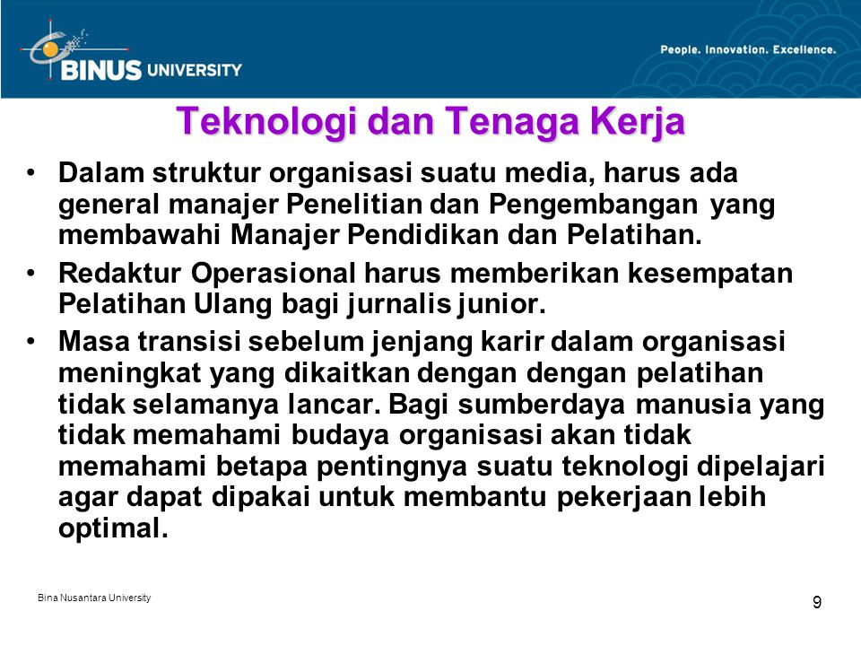 Bina Nusantara University 9 Teknologi dan Tenaga Kerja Dalam struktur organisasi suatu media, harus ada general manajer Penelitian dan Pengembangan yang membawahi Manajer Pendidikan dan Pelatihan.