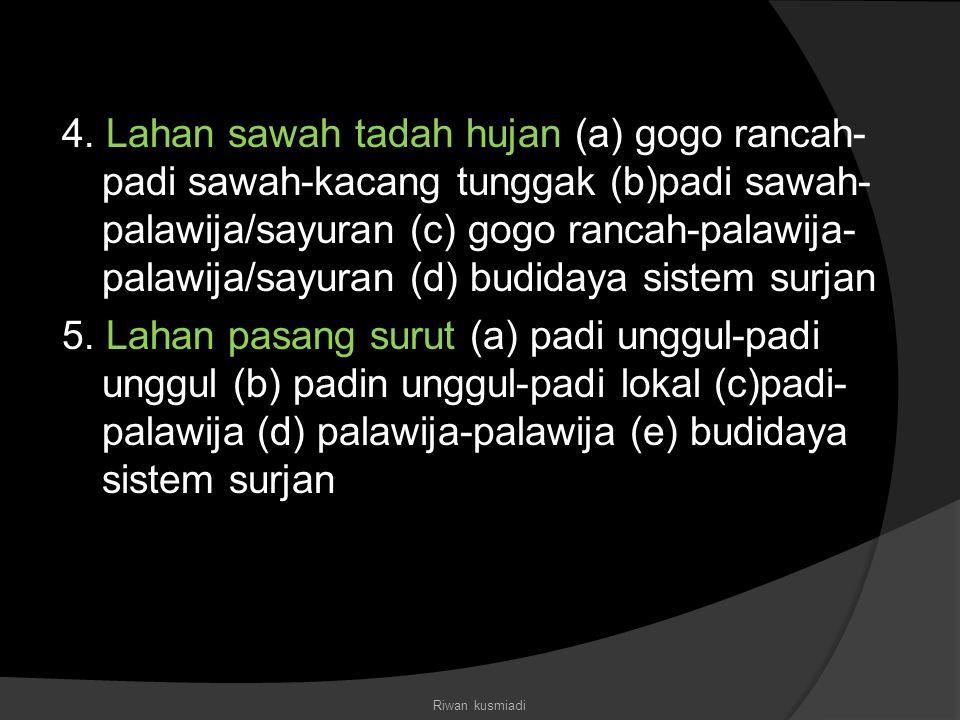 4. Lahan sawah tadah hujan (a) gogo rancah- padi sawah-kacang tunggak (b)padi sawah- palawija/sayuran (c) gogo rancah-palawija- palawija/sayuran (d) b