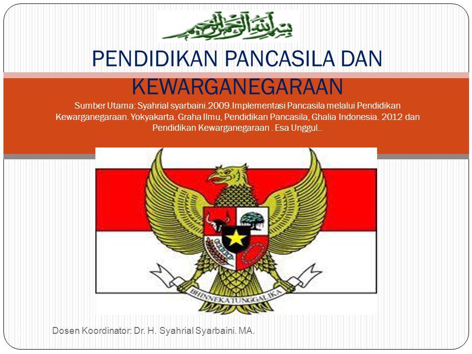 2010 Dosen Koordinator: Dr. H. Syahrial Syarbaini. MA. 1 PENDIDIKAN PANCASILA DAN KEWARGANEGARAAN Sumber Utama: Syahrial syarbaini.2009.Implementasi P