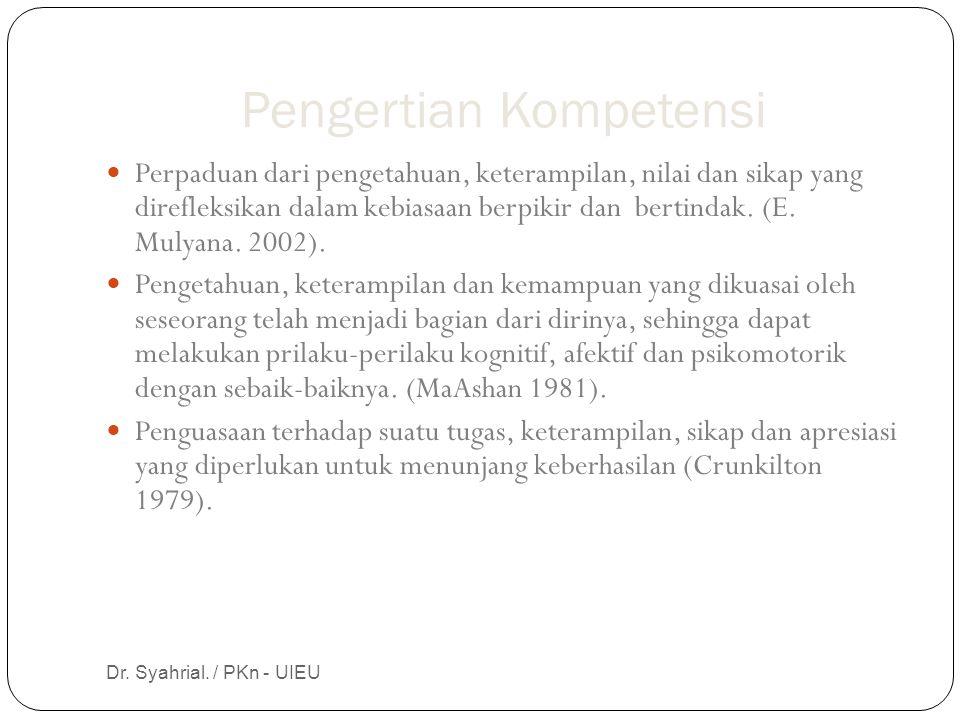 Pengertian Kompetensi Dr. Syahrial. / PKn - UIEU Perpaduan dari pengetahuan, keterampilan, nilai dan sikap yang direfleksikan dalam kebiasaan berpikir