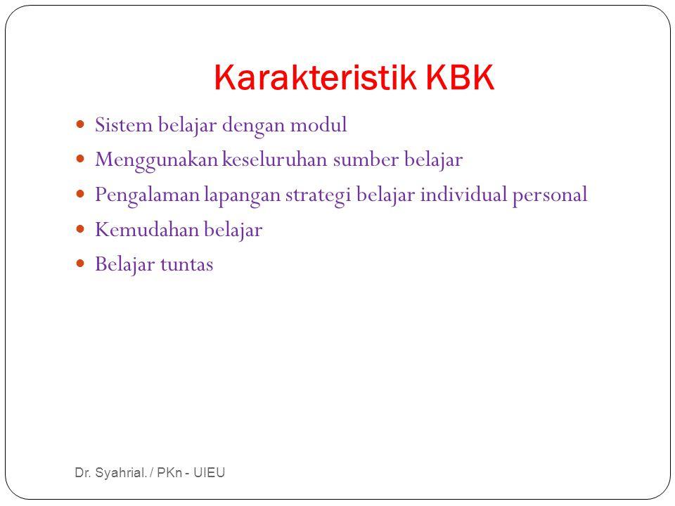 Dr. Syahrial. / PKn - UIEU Karakteristik KBK Sistem belajar dengan modul Menggunakan keseluruhan sumber belajar Pengalaman lapangan strategi belajar i