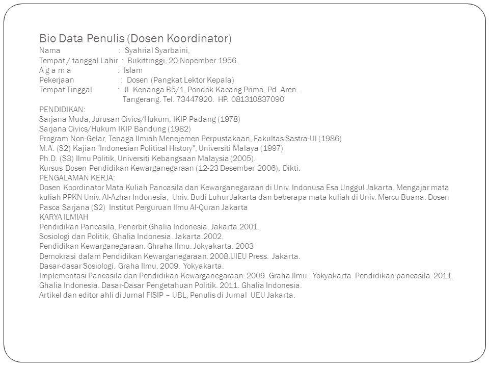 Bio Data Penulis (Dosen Koordinator) Nama : Syahrial Syarbaini, Tempat / tanggal Lahir : Bukittinggi, 20 Nopember 1956. A g a m a : Islam Pekerjaan :
