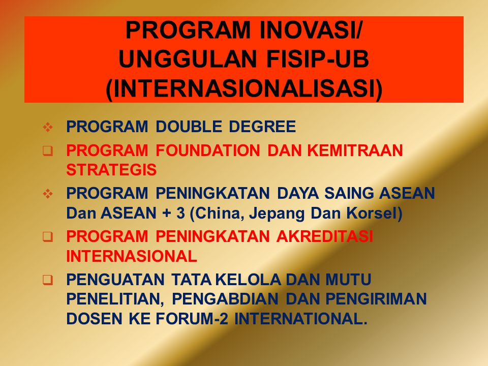 PROGRAM INOVASI/ UNGGULAN FISIP-UB (INTERNASIONALISASI)  PROGRAM DOUBLE DEGREE  PROGRAM FOUNDATION DAN KEMITRAAN STRATEGIS  PROGRAM PENINGKATAN DAY