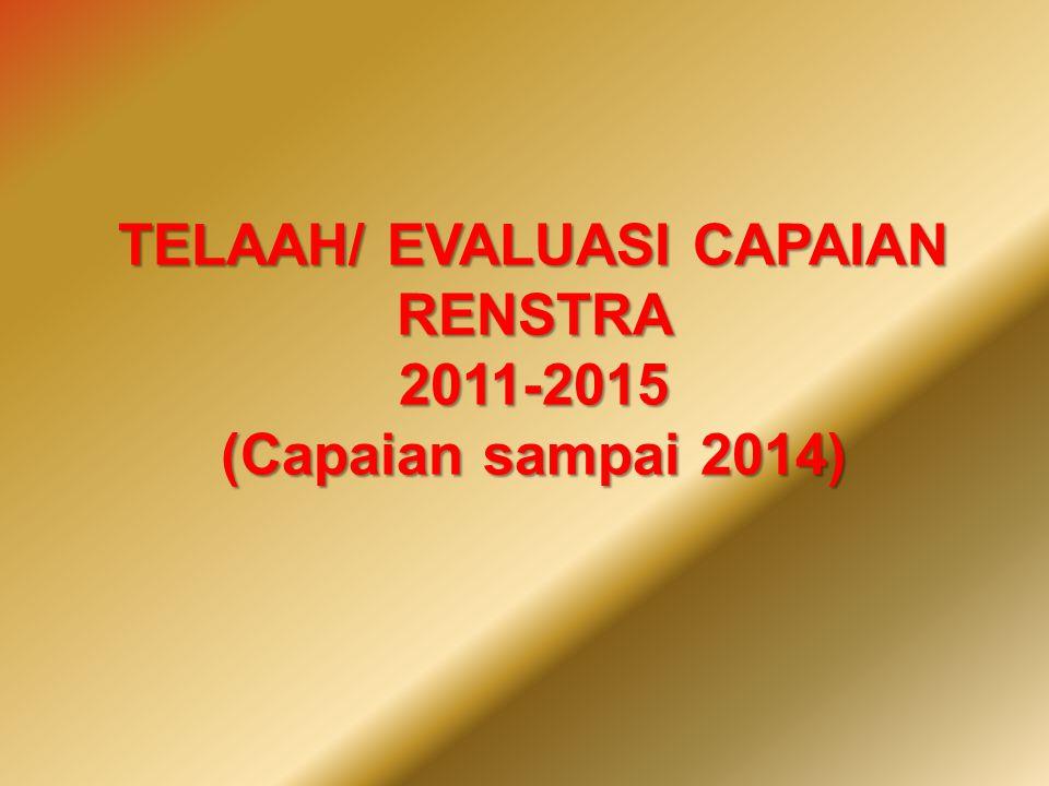 TELAAH/ EVALUASI CAPAIAN RENSTRA 2011-2015 (Capaian sampai 2014)