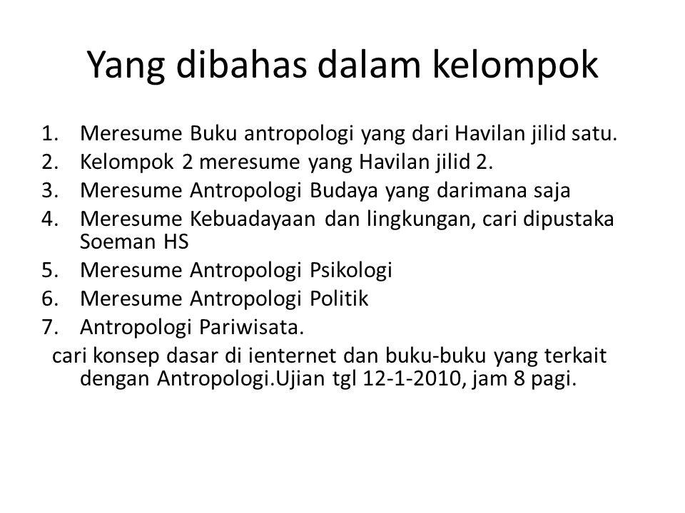 Yang dibahas dalam kelompok 1.Meresume Buku antropologi yang dari Havilan jilid satu. 2.Kelompok 2 meresume yang Havilan jilid 2. 3.Meresume Antropolo