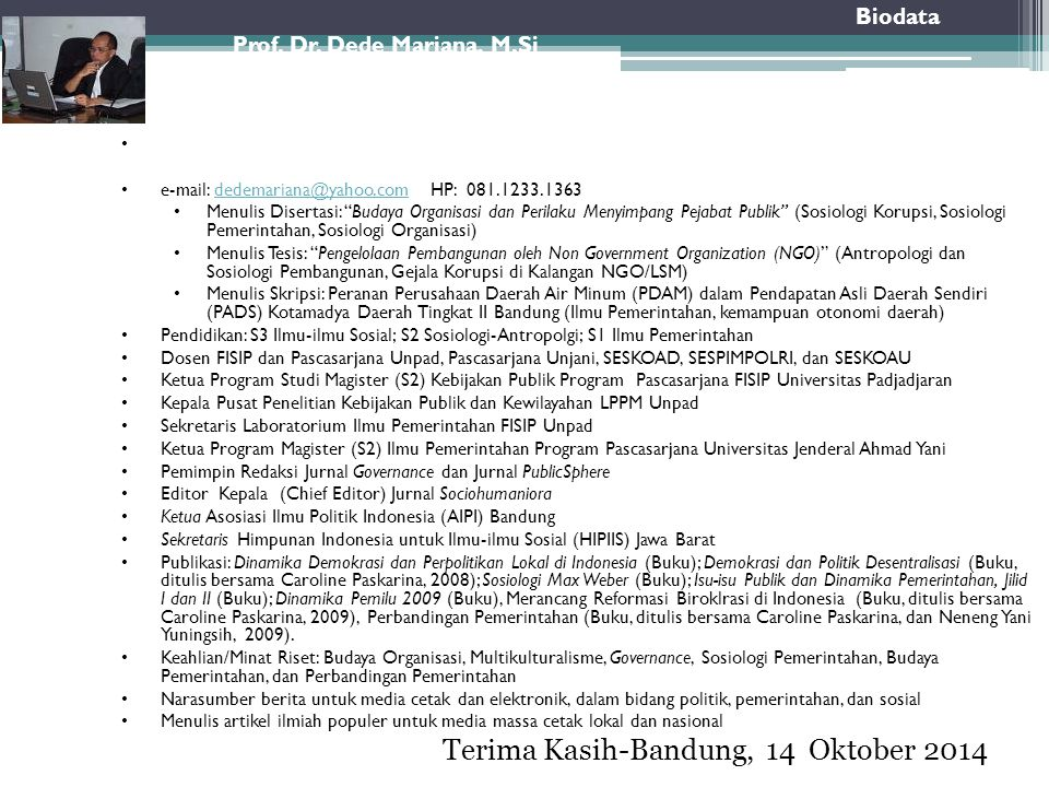 Biodata Prof. Dr. Dede Mariana, M.Si Guru Besar Ilmu Pemerintahan, Universitas Padjadjaran Kepala Departemen Ilmu Politin FISIP UNPAD Staf Ahli Gubern