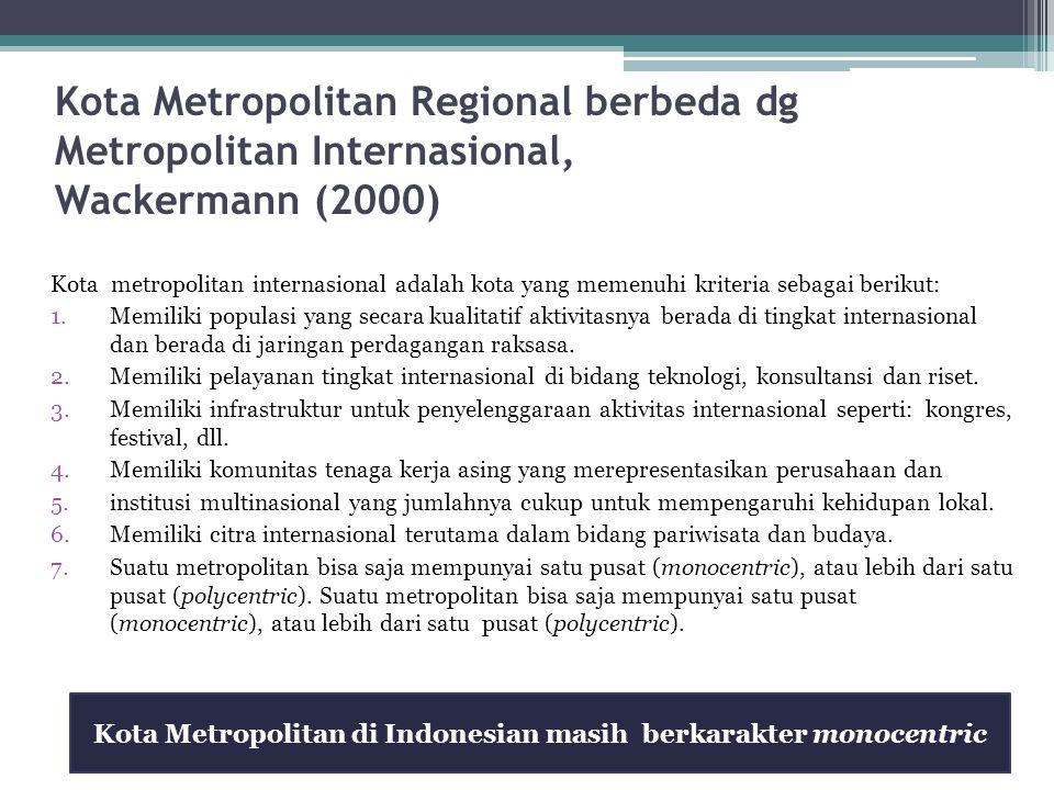 Kota Metropolitan Regional berbeda dg Metropolitan Internasional, Wackermann (2000) Kota metropolitan internasional adalah kota yang memenuhi kriteria