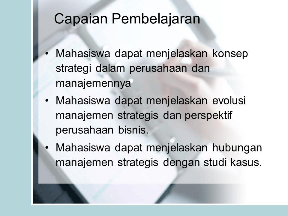 Capaian Pembelajaran Mahasiswa dapat menjelaskan konsep strategi dalam perusahaan dan manajemennya Mahasiswa dapat menjelaskan evolusi manajemen strat