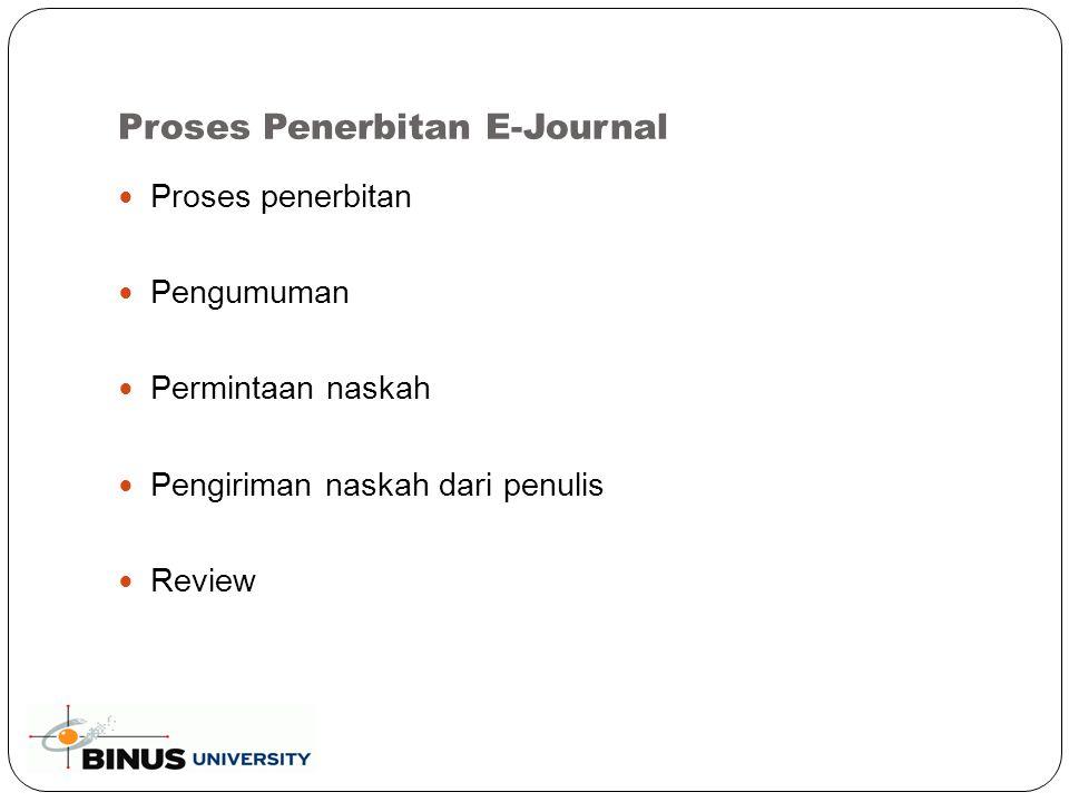 Proses Penerbitan E-Journal Proses penerbitan Pengumuman Permintaan naskah Pengiriman naskah dari penulis Review