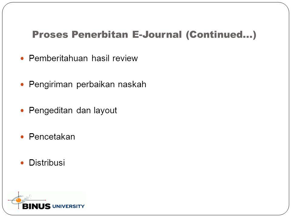 Pemberitahuan hasil review Pengiriman perbaikan naskah Pengeditan dan layout Pencetakan Distribusi Proses Penerbitan E-Journal (Continued...)