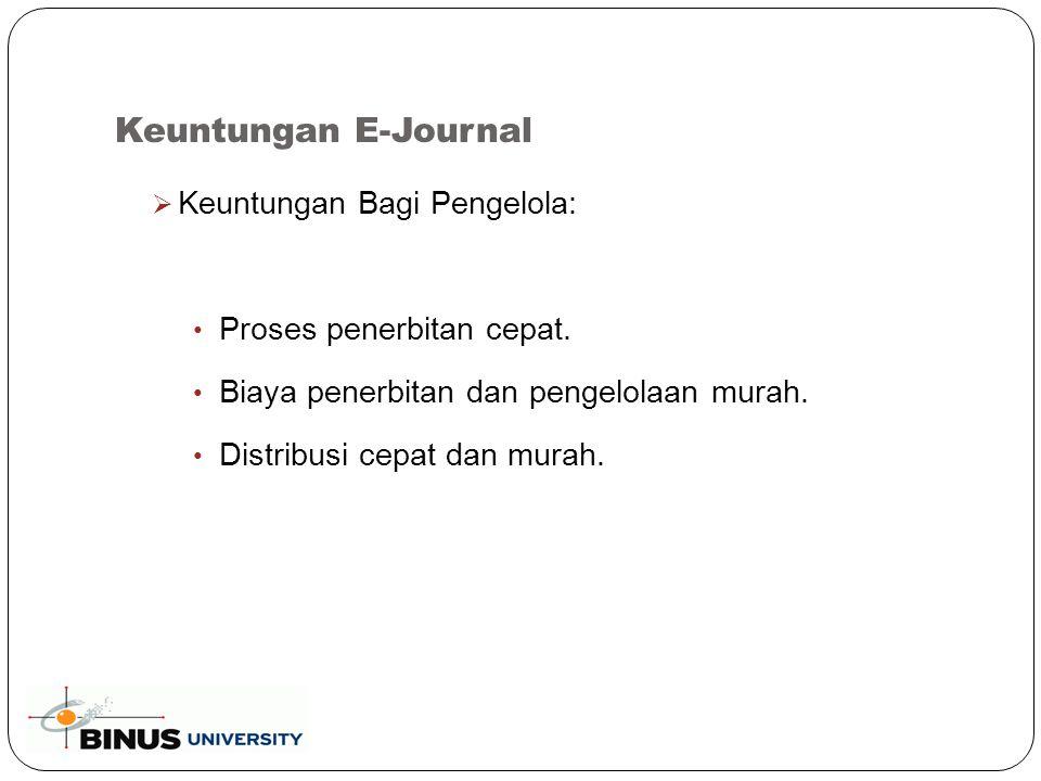 Keuntungan E-Journal  Keuntungan Bagi Pengelola: Proses penerbitan cepat.