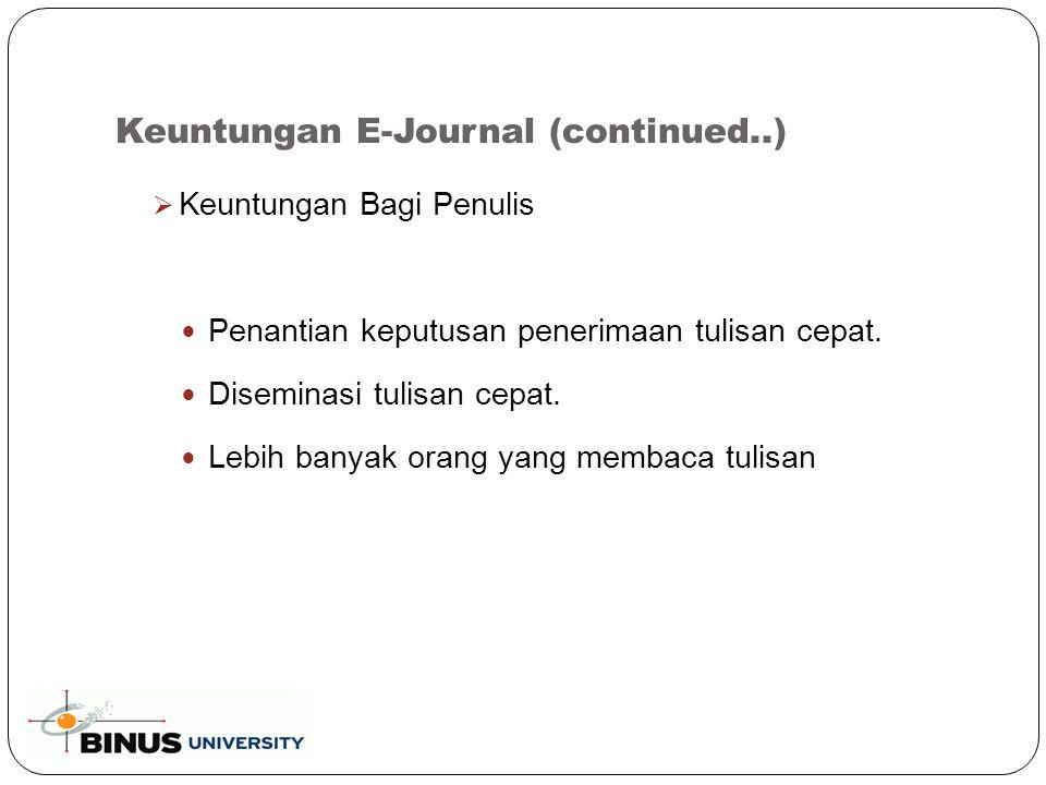 Keuntungan E-Journal (continued..)  Keuntungan Bagi Penulis Penantian keputusan penerimaan tulisan cepat.