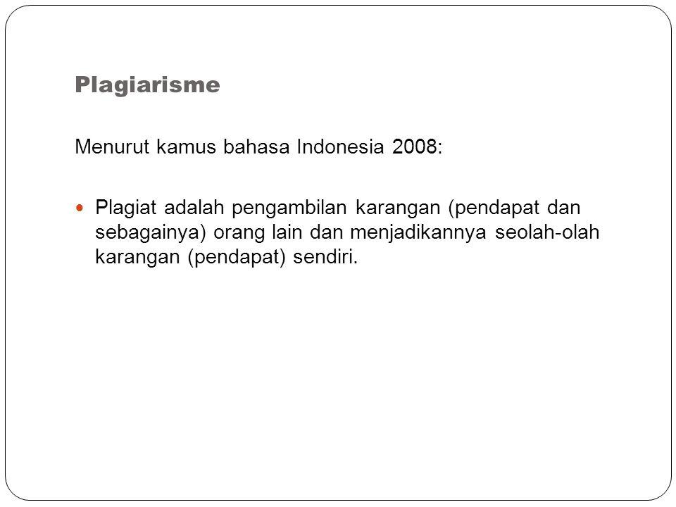 Plagiarisme Menurut kamus bahasa Indonesia 2008: Plagiat adalah pengambilan karangan (pendapat dan sebagainya) orang lain dan menjadikannya seolah-olah karangan (pendapat) sendiri.