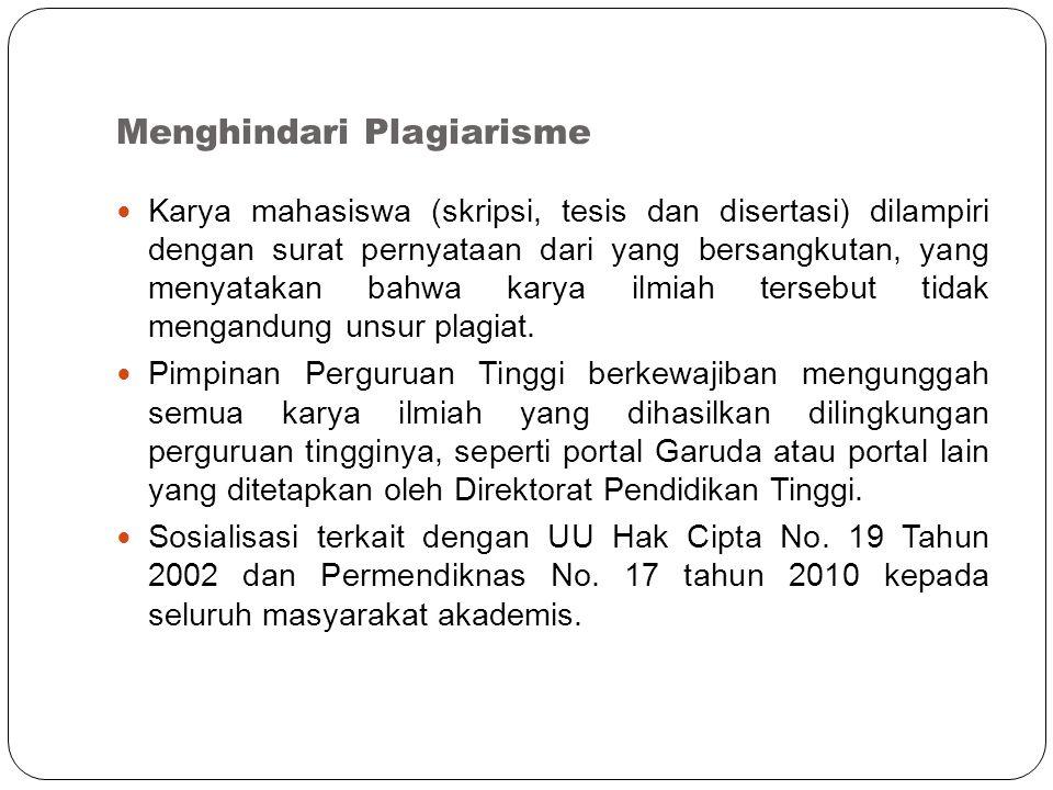 Menghindari Plagiarisme Karya mahasiswa (skripsi, tesis dan disertasi) dilampiri dengan surat pernyataan dari yang bersangkutan, yang menyatakan bahwa karya ilmiah tersebut tidak mengandung unsur plagiat.