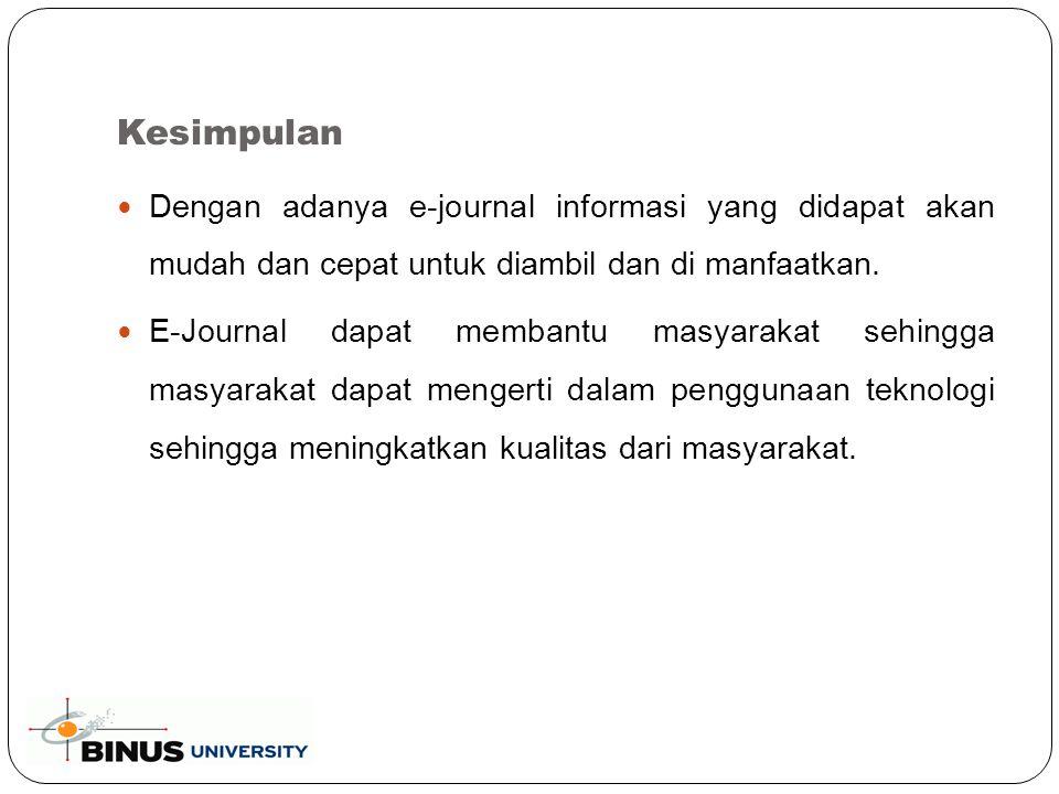 Kesimpulan Dengan adanya e-journal informasi yang didapat akan mudah dan cepat untuk diambil dan di manfaatkan.