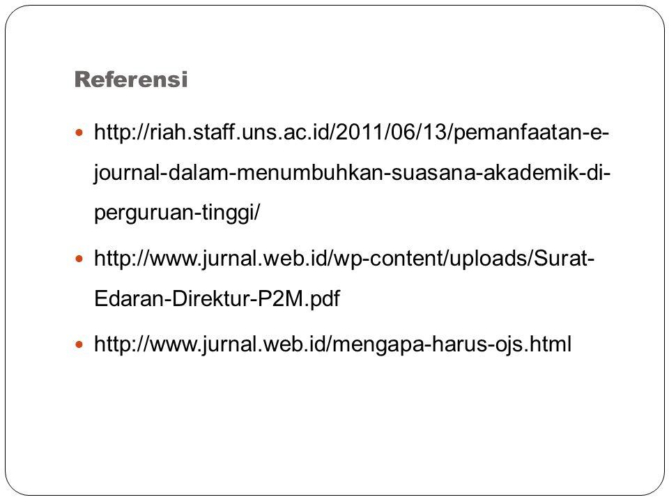 Referensi http://riah.staff.uns.ac.id/2011/06/13/pemanfaatan-e- journal-dalam-menumbuhkan-suasana-akademik-di- perguruan-tinggi/ http://www.jurnal.web.id/wp-content/uploads/Surat- Edaran-Direktur-P2M.pdf http://www.jurnal.web.id/mengapa-harus-ojs.html