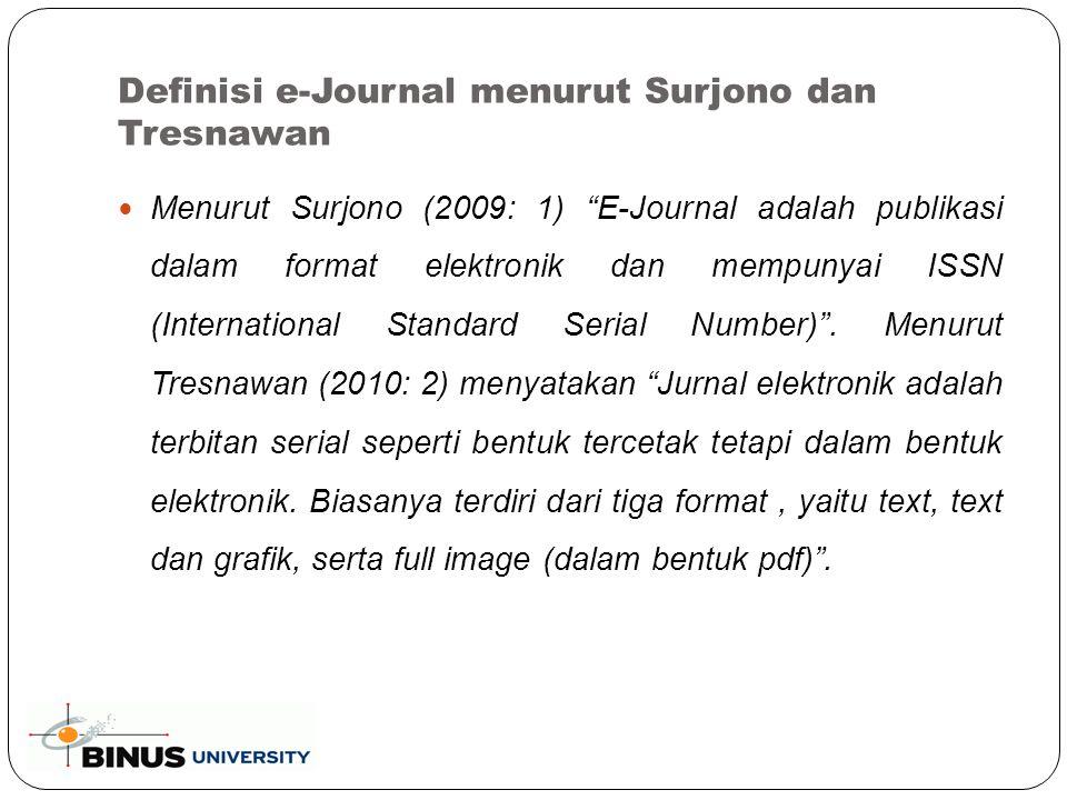 Definisi e-Journal menurut Surjono dan Tresnawan Menurut Surjono (2009: 1) E-Journal adalah publikasi dalam format elektronik dan mempunyai ISSN (International Standard Serial Number) .