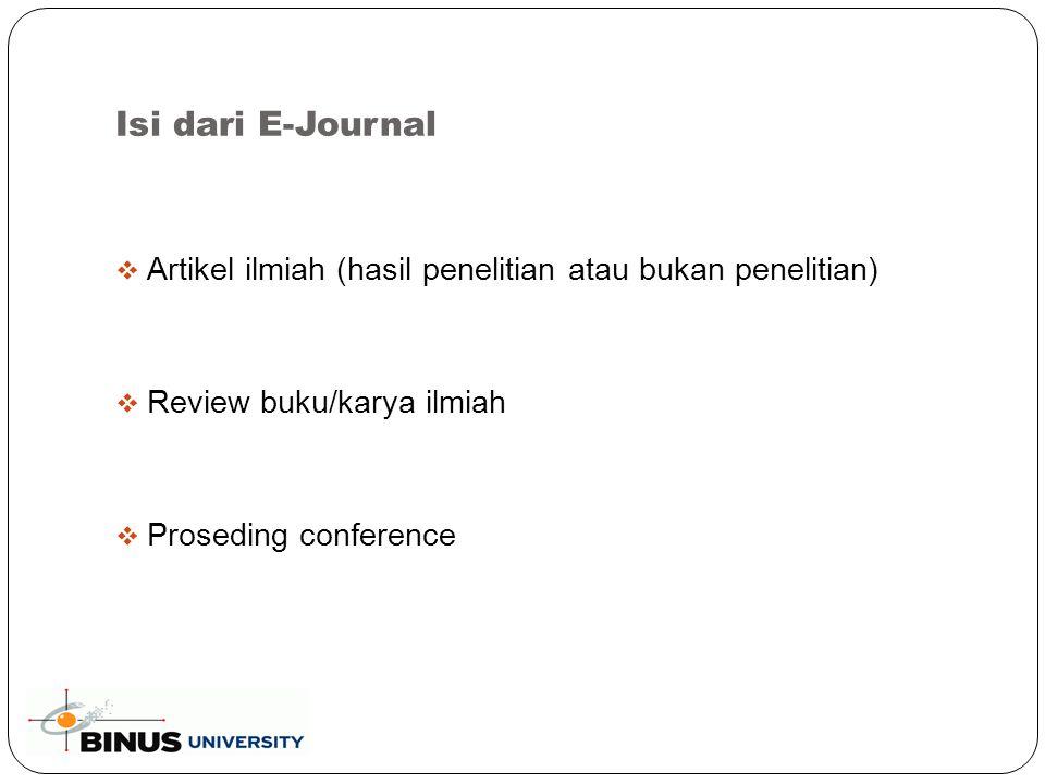 Isi dari E-Journal  Artikel ilmiah (hasil penelitian atau bukan penelitian)  Review buku/karya ilmiah  Proseding conference