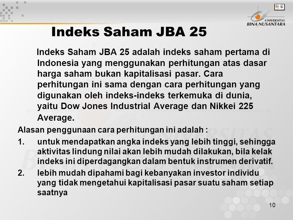 10 Indeks Saham JBA 25 Indeks Saham JBA 25 adalah indeks saham pertama di Indonesia yang menggunakan perhitungan atas dasar harga saham bukan kapitali