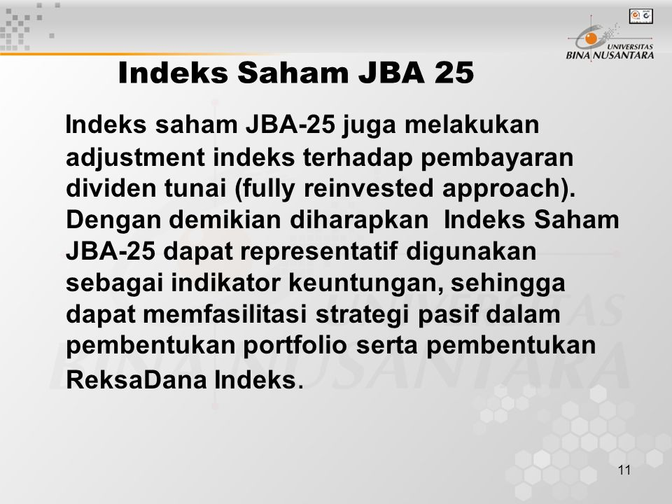 11 Indeks Saham JBA 25 Indeks saham JBA-25 juga melakukan adjustment indeks terhadap pembayaran dividen tunai (fully reinvested approach). Dengan demi