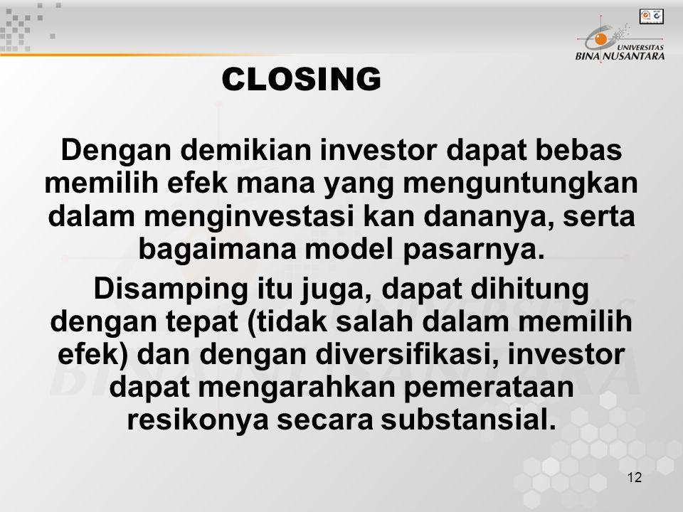 12 CLOSING Dengan demikian investor dapat bebas memilih efek mana yang menguntungkan dalam menginvestasi kan dananya, serta bagaimana model pasarnya.