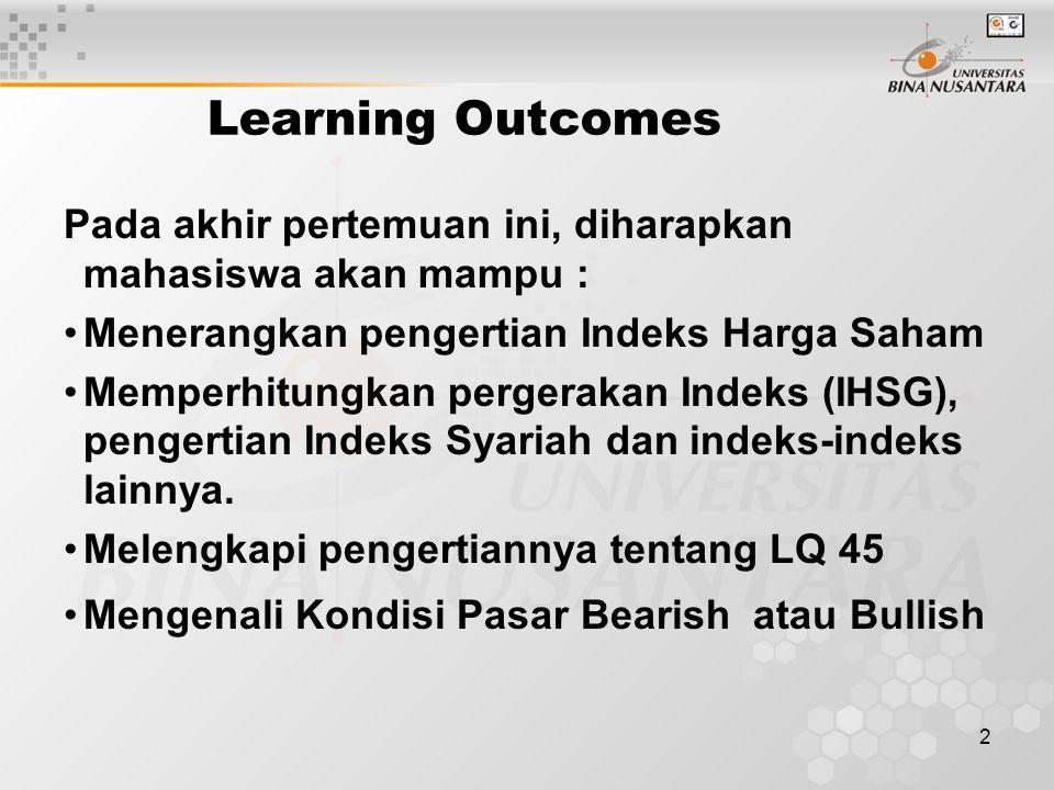 2 Learning Outcomes Pada akhir pertemuan ini, diharapkan mahasiswa akan mampu : Menerangkan pengertian Indeks Harga Saham Memperhitungkan pergerakan I