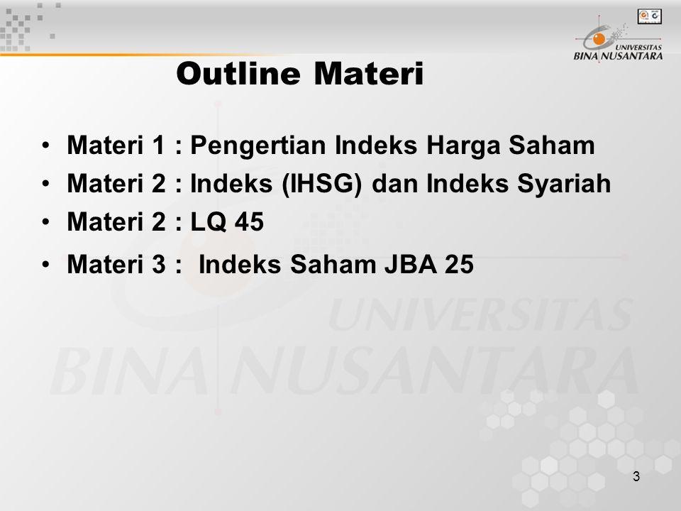 3 Outline Materi Materi 1 : Pengertian Indeks Harga Saham Materi 2 : Indeks (IHSG) dan Indeks Syariah Materi 2 : LQ 45 Materi 3 : Indeks Saham JBA 25