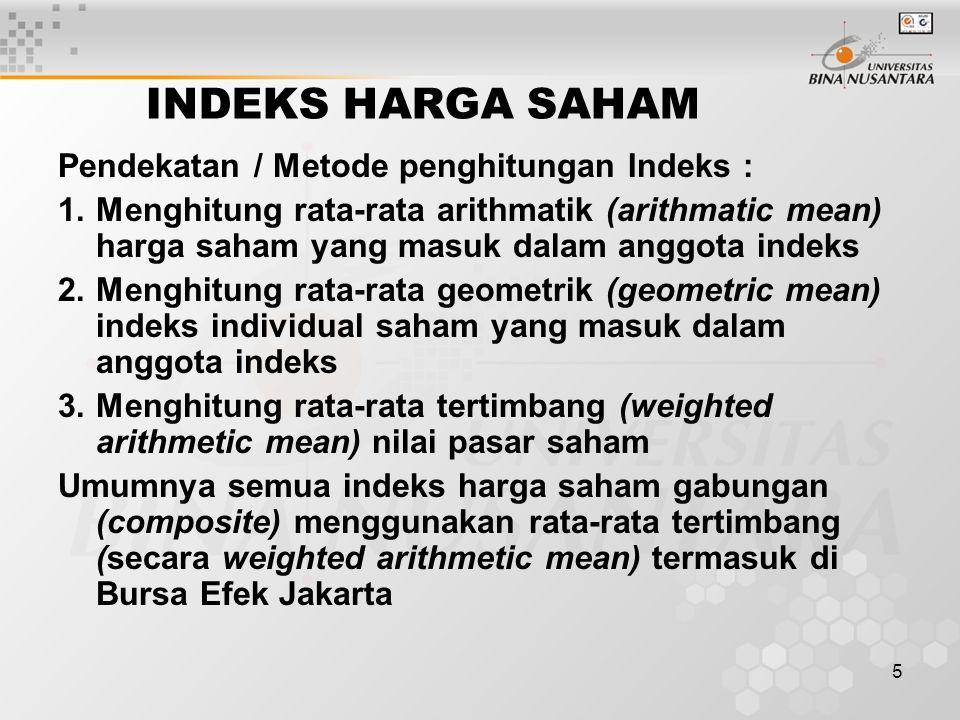 5 INDEKS HARGA SAHAM Pendekatan / Metode penghitungan Indeks : 1.Menghitung rata-rata arithmatik (arithmatic mean) harga saham yang masuk dalam anggot