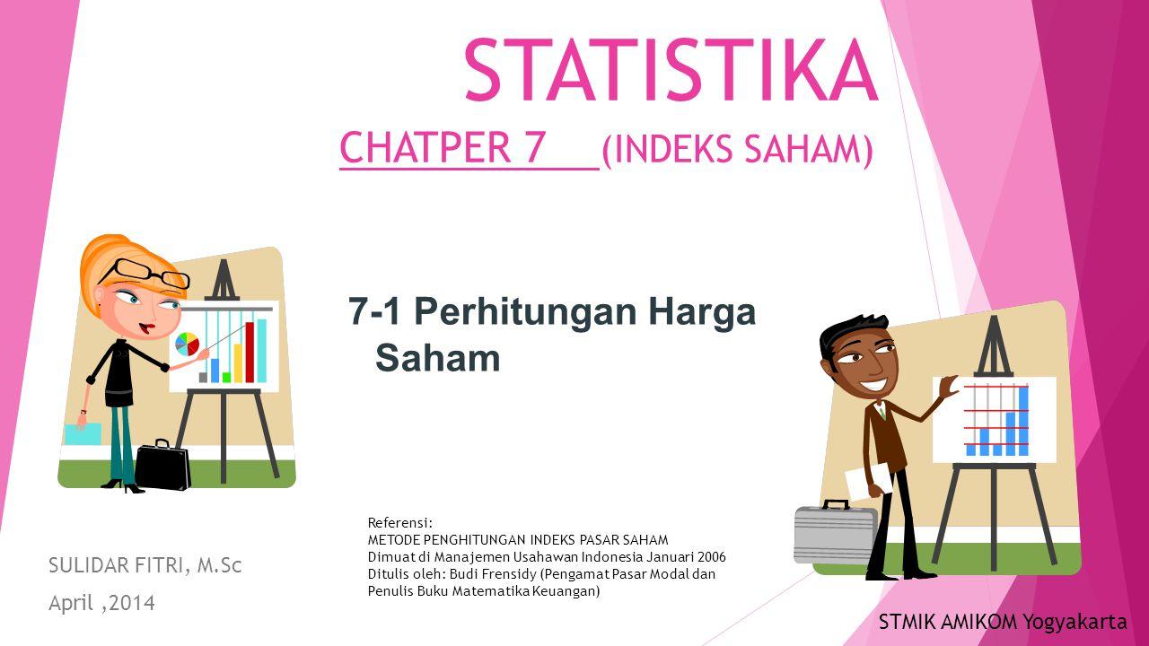 STATISTIKA CHATPER 7 (INDEKS SAHAM) SULIDAR FITRI, M.Sc April,2014 7-1 Perhitungan Harga Saham STMIK AMIKOM Yogyakarta Referensi: METODE PENGHITUNGAN
