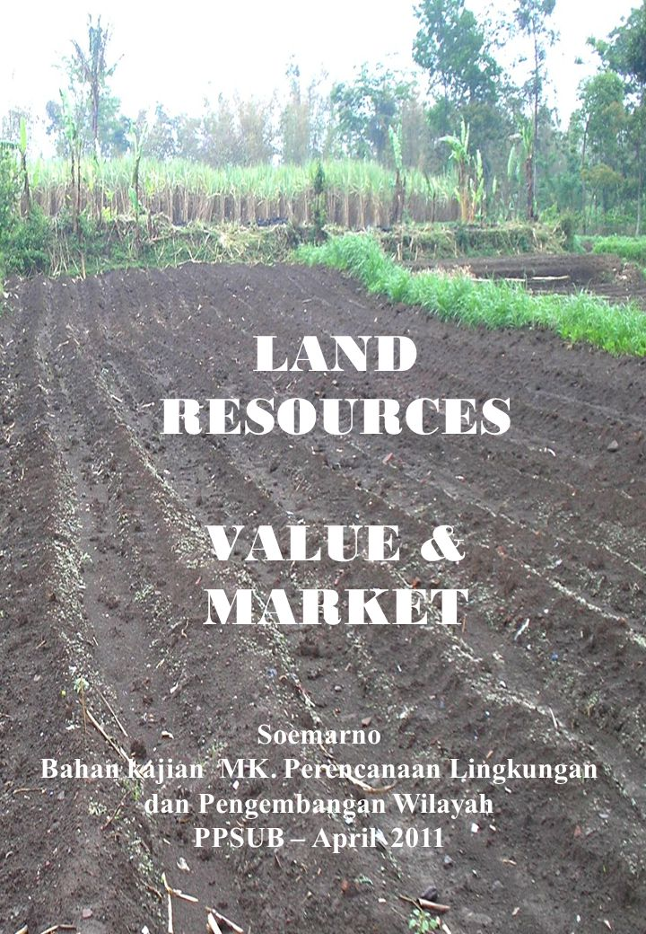 LAND RESOURCES VALUE & MARKET Soemarno Bahan kajian MK.