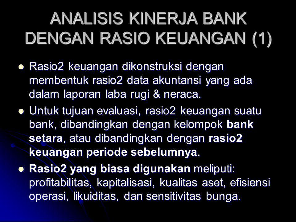 ANALISIS KINERJA BANK DENGAN RASIO KEUANGAN (1) Rasio2 keuangan dikonstruksi dengan membentuk rasio2 data akuntansi yang ada dalam laporan laba rugi & neraca.