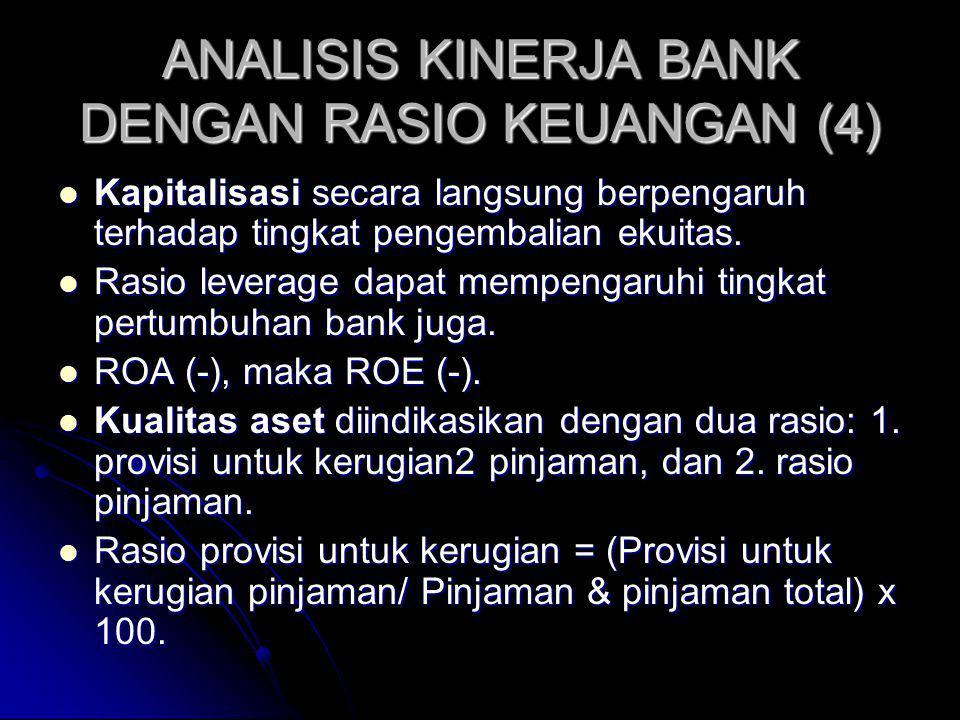 ANALISIS KINERJA BANK DENGAN RASIO KEUANGAN (4) Kapitalisasi secara langsung berpengaruh terhadap tingkat pengembalian ekuitas. Kapitalisasi secara la