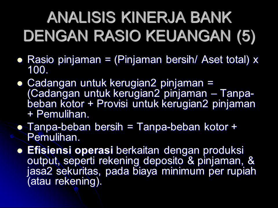 ANALISIS KINERJA BANK DENGAN RASIO KEUANGAN (5) Rasio pinjaman = (Pinjaman bersih/ Aset total) x 100. Rasio pinjaman = (Pinjaman bersih/ Aset total) x