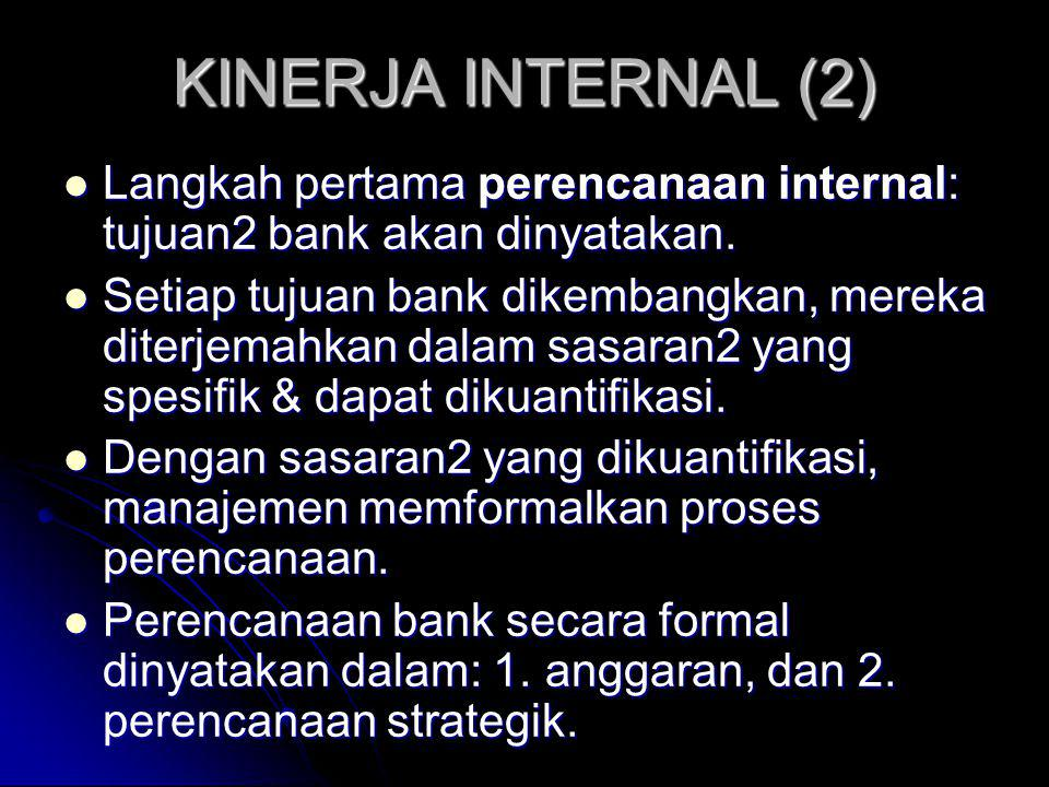 KINERJA INTERNAL (3) Anggaran/ perencanan profit: pernyataan mendalam yang diharapkan untuk menurunkan tujuan2 ini pada level departemen bank.