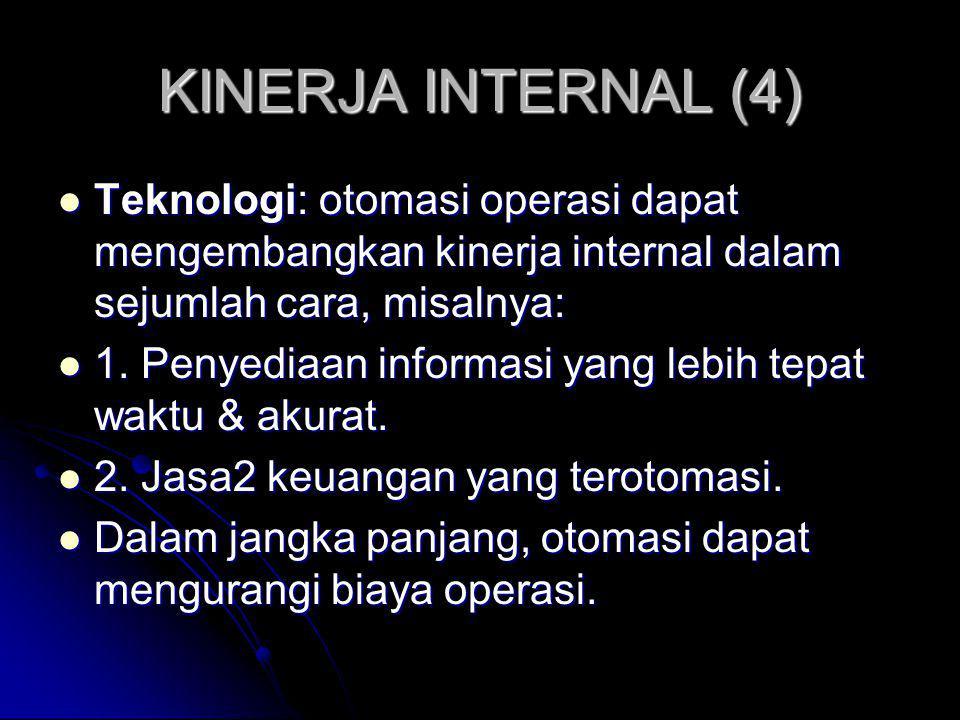 KINERJA INTERNAL (4) Teknologi: otomasi operasi dapat mengembangkan kinerja internal dalam sejumlah cara, misalnya: Teknologi: otomasi operasi dapat m