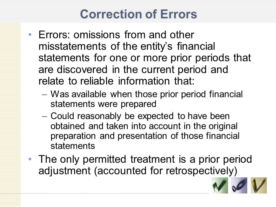 Correction of Errors Errors: omissions from and other misstatements of the entity's financial statements for one or more prior periods that are discov